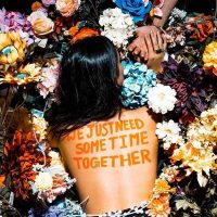 We Just Need Some Time Together