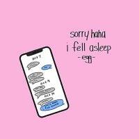 Sorry Haha I Fell Asleep